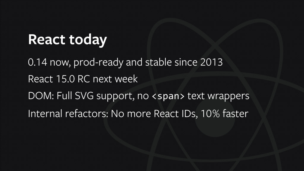 React today 0.14 now, prod-ready and stable sin...