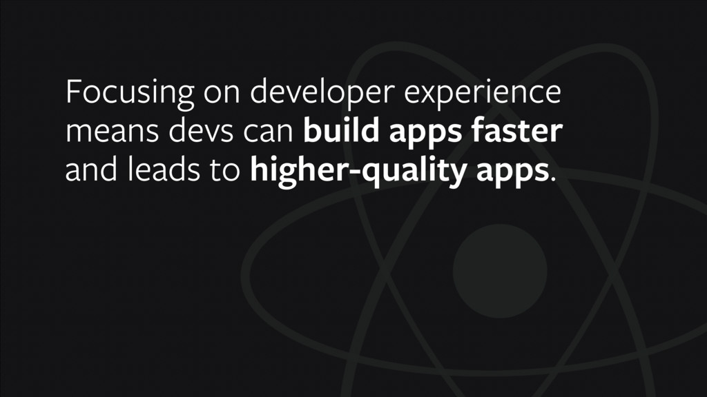 Focusing on developer experience means devs can...