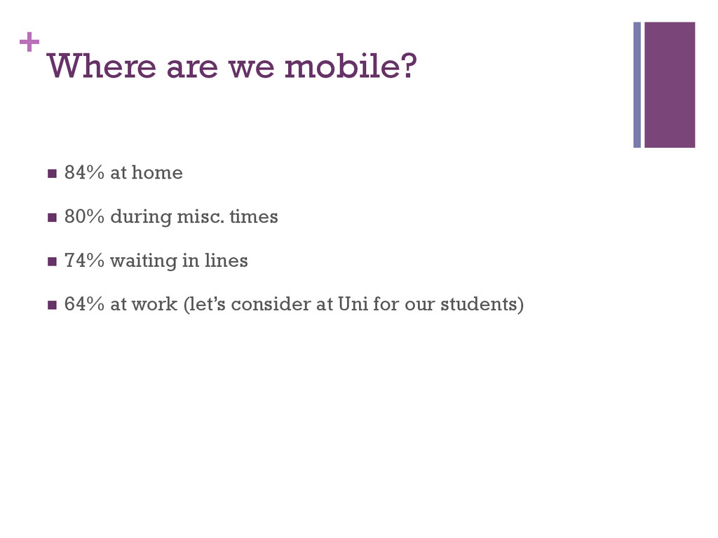 + Where are we mobile? n 84% at home n 80% ...