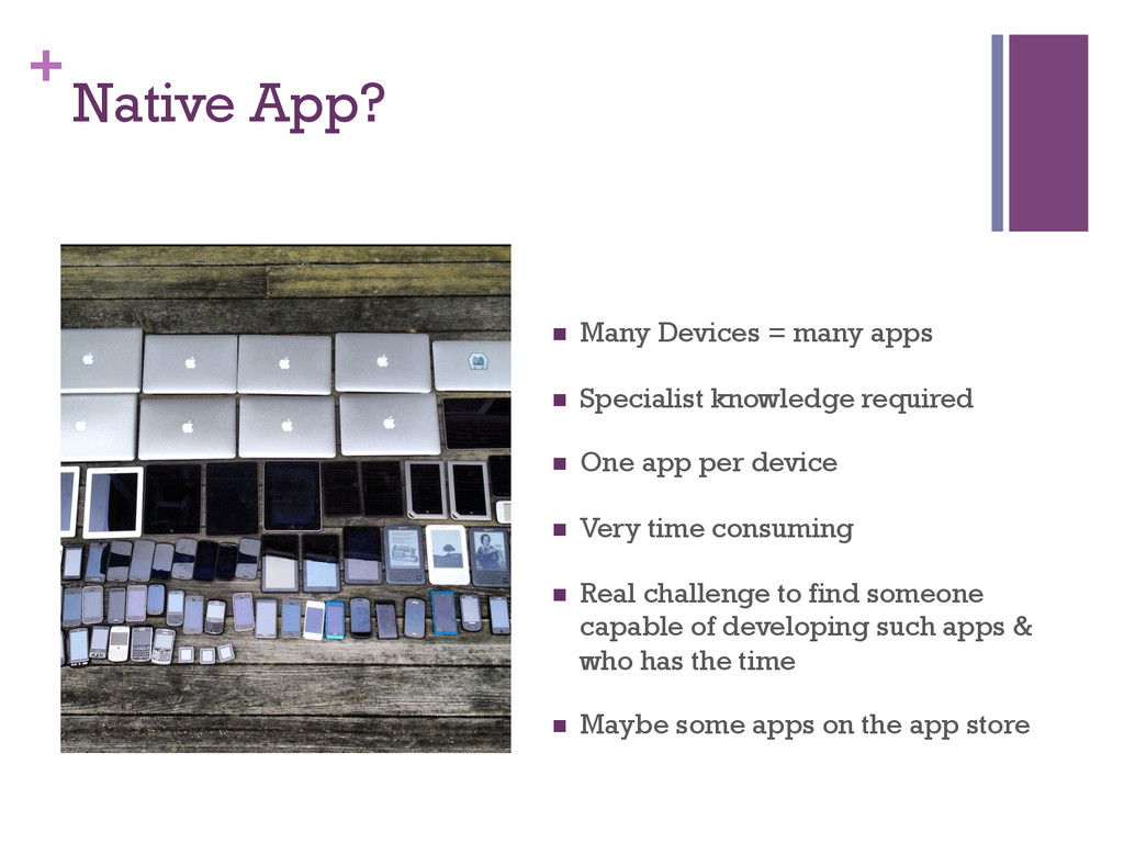 + Native App? n Many Devices = many apps n ...