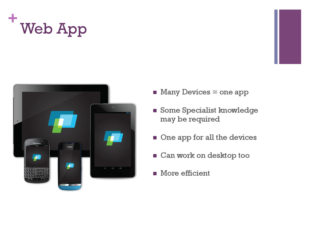 + Web App n Many Devices = one app n Some S...