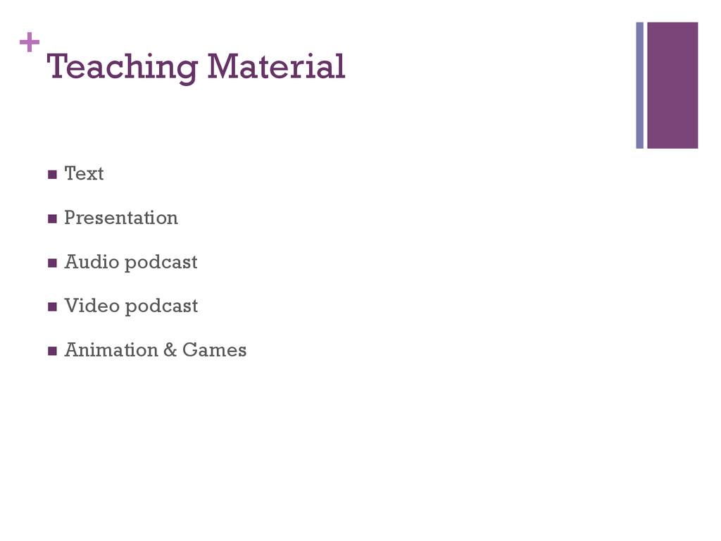 + Teaching Material n Text n Presentation n...