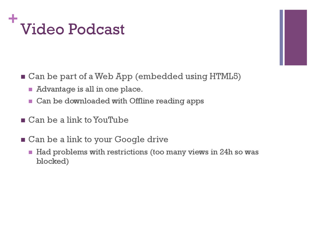 + Video Podcast n Can be part of a Web App (e...