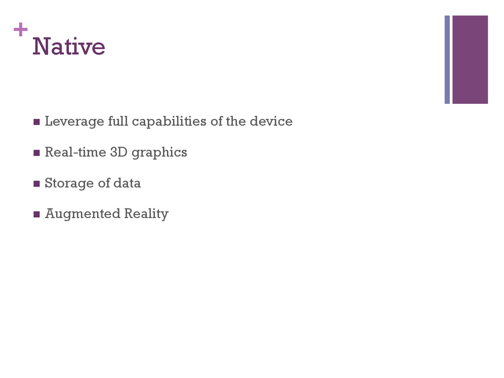 + Native n Leverage full capabilities of the ...