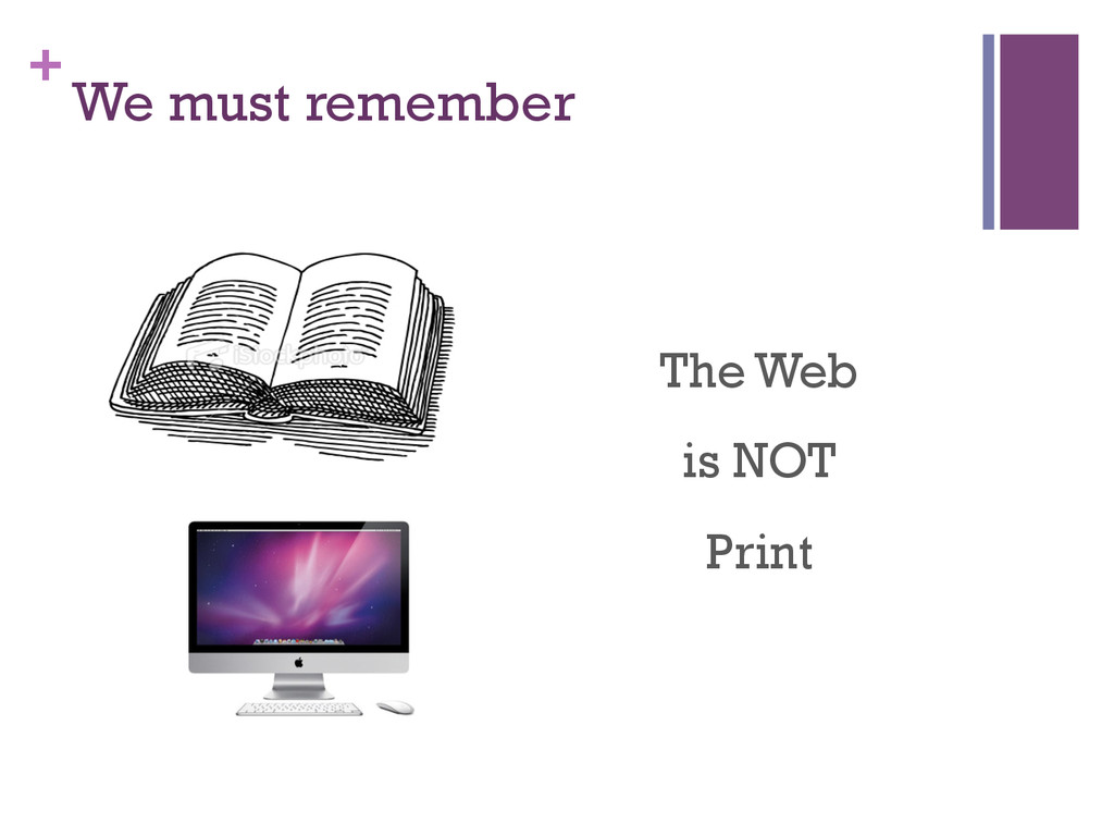 + We must remember The Web is NOT Print