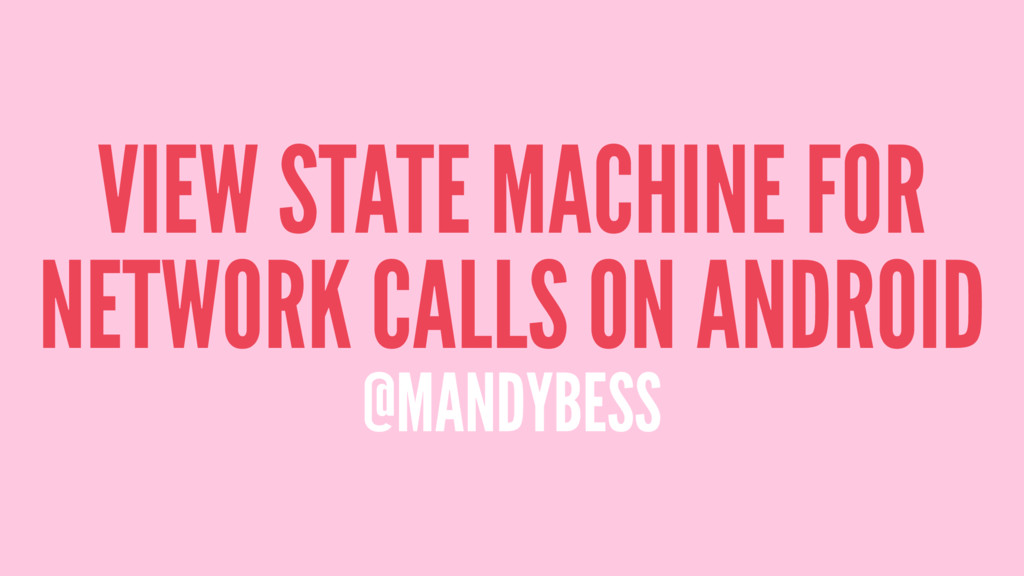 VIEW STATE MACHINE FOR NETWORK CALLS ON ANDROID...