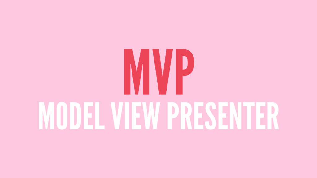 MVP MODEL VIEW PRESENTER