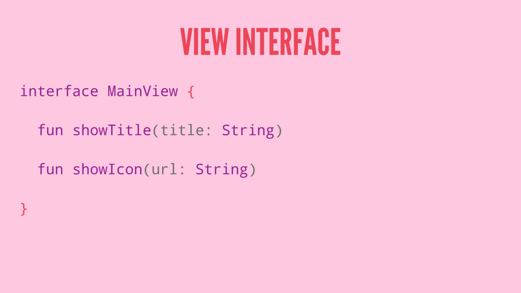 VIEW INTERFACE interface MainView { fun showTit...