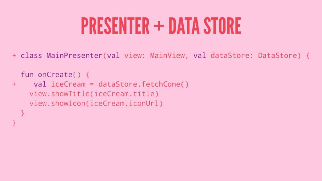 PRESENTER + DATA STORE + class MainPresenter(va...