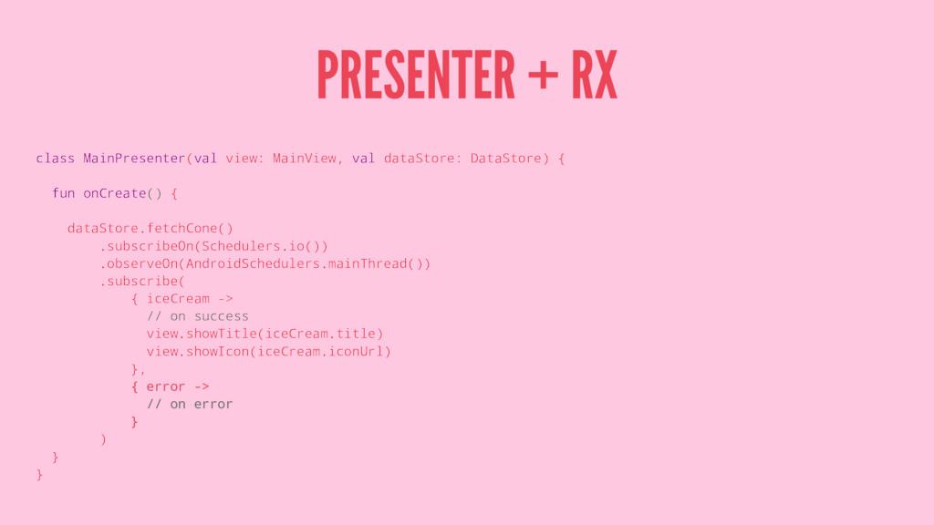 PRESENTER + RX class MainPresenter(val view: Ma...