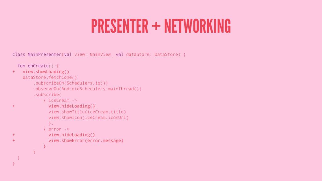 PRESENTER + NETWORKING class MainPresenter(val ...