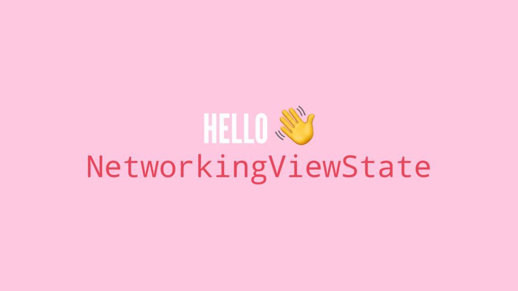 HELLO ! NetworkingViewState