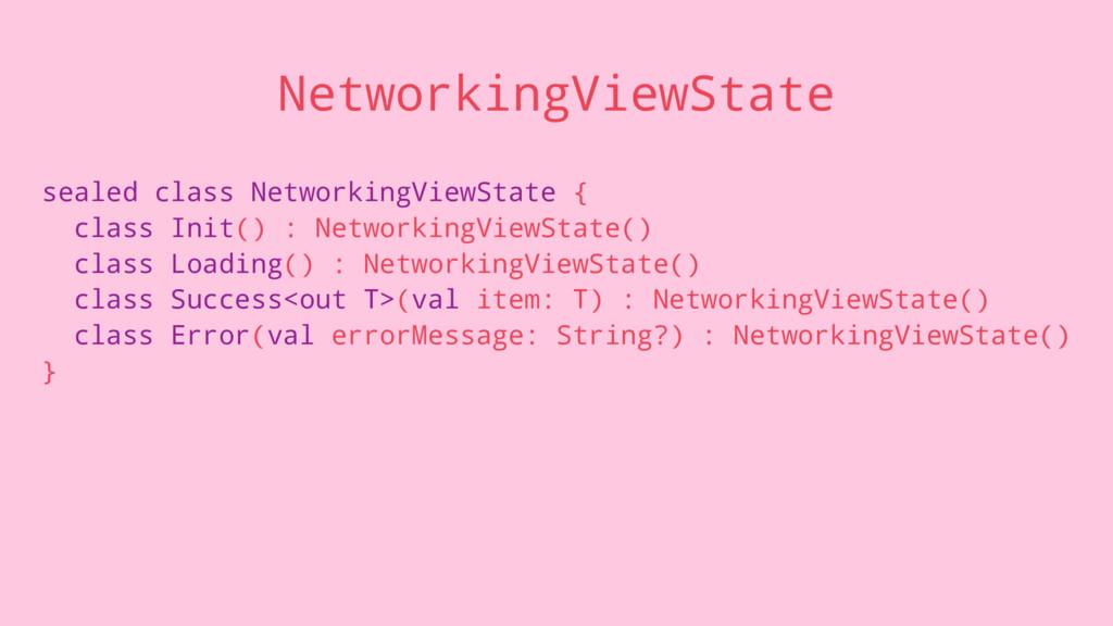 NetworkingViewState sealed class NetworkingView...