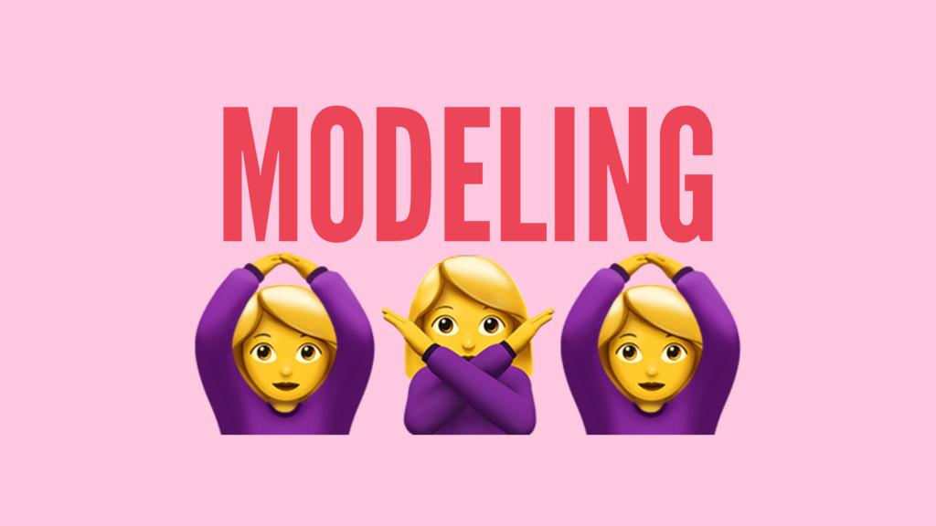 """MODELING !""""!"""