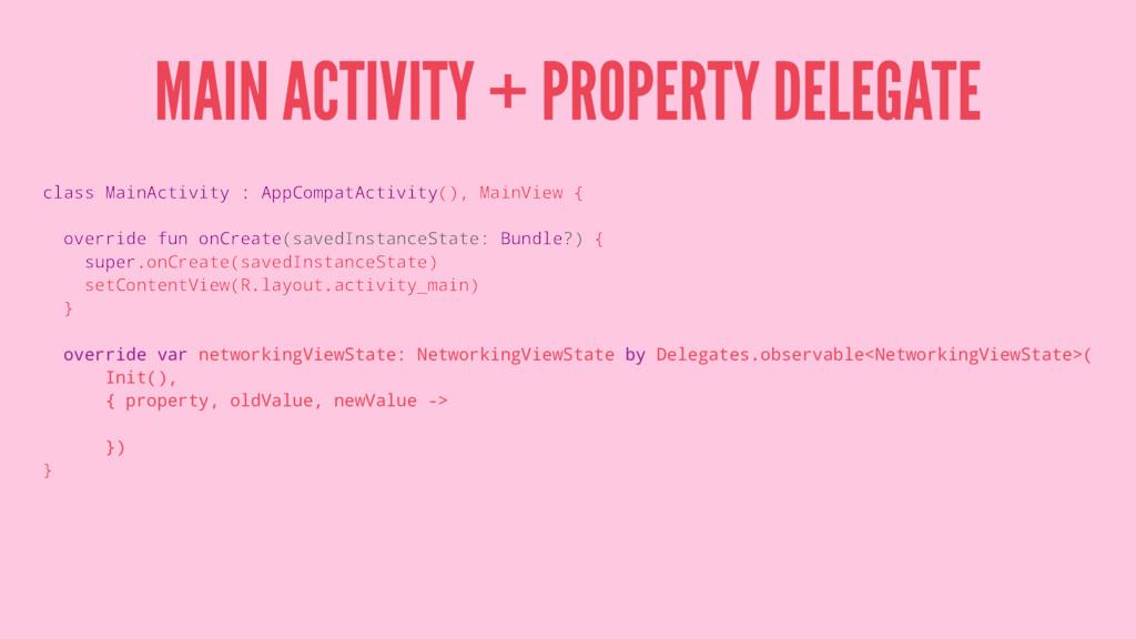 MAIN ACTIVITY + PROPERTY DELEGATE class MainAct...