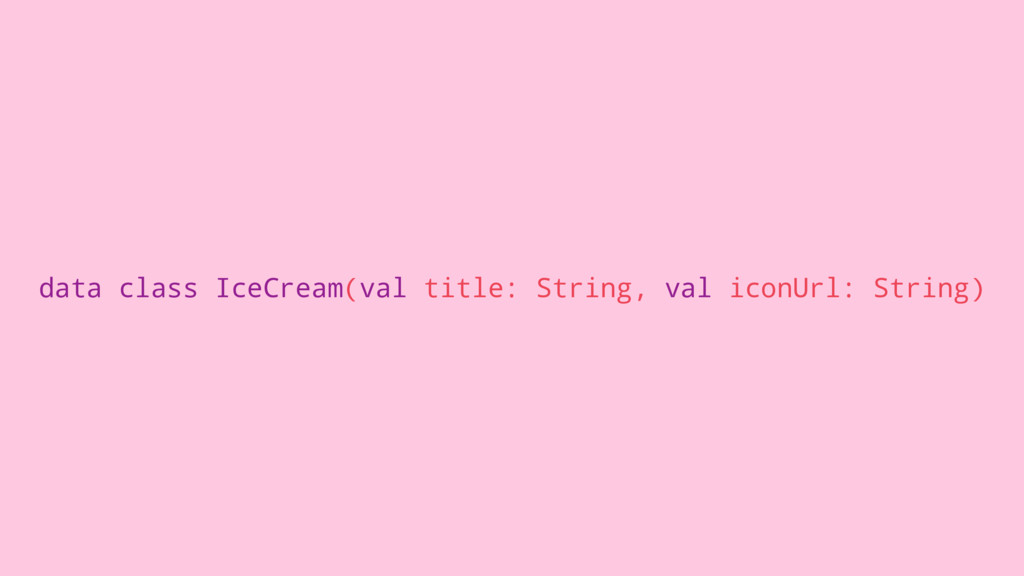 data class IceCream(val title: String, val icon...