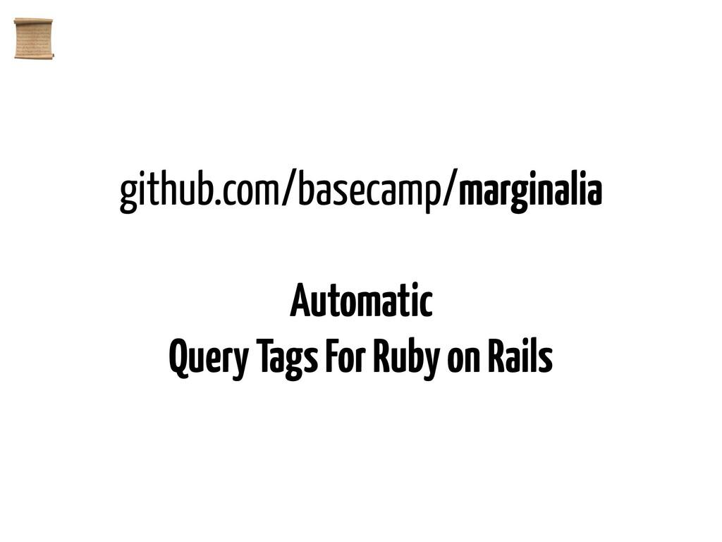 github.com/basecamp/marginalia Automatic Query ...