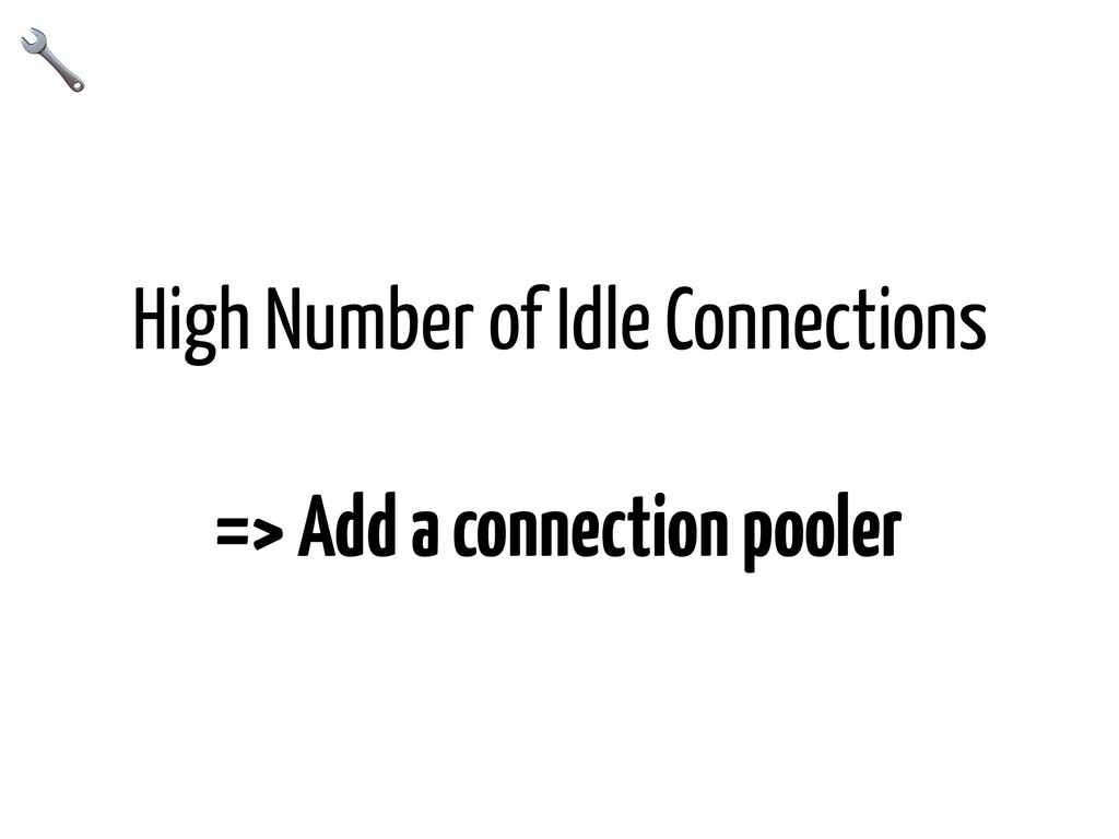 High Number of Idle Connections => Add a connec...