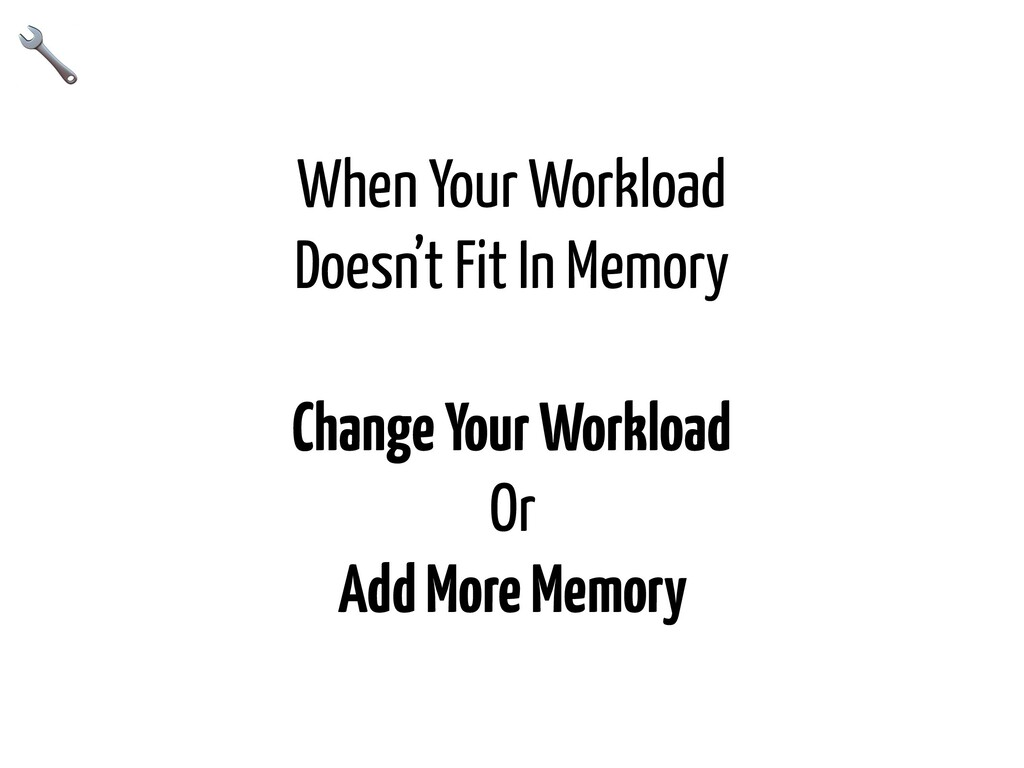 When Your Workload Doesn't Fit In Memory Change...