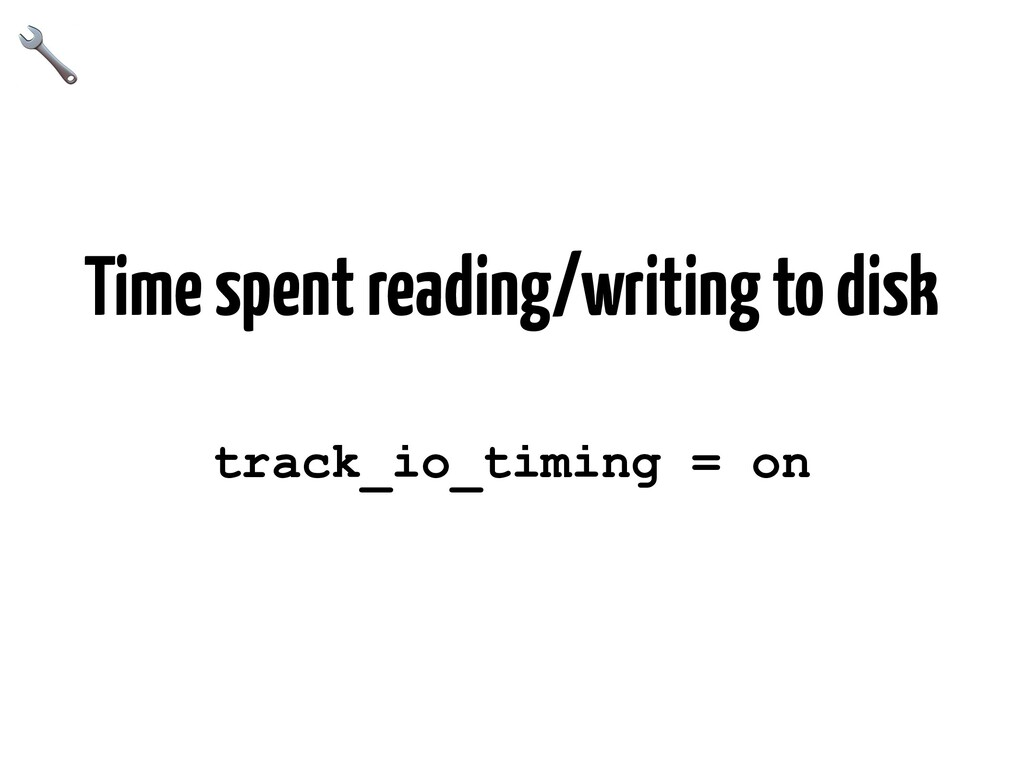 Time spent reading/writing to disk track_io_tim...