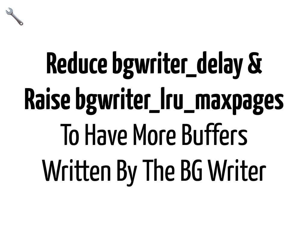 Reduce bgwriter_delay & Raise bgwriter_lru_maxp...