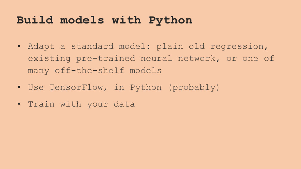 Build models with Python • Adapt a standard mod...