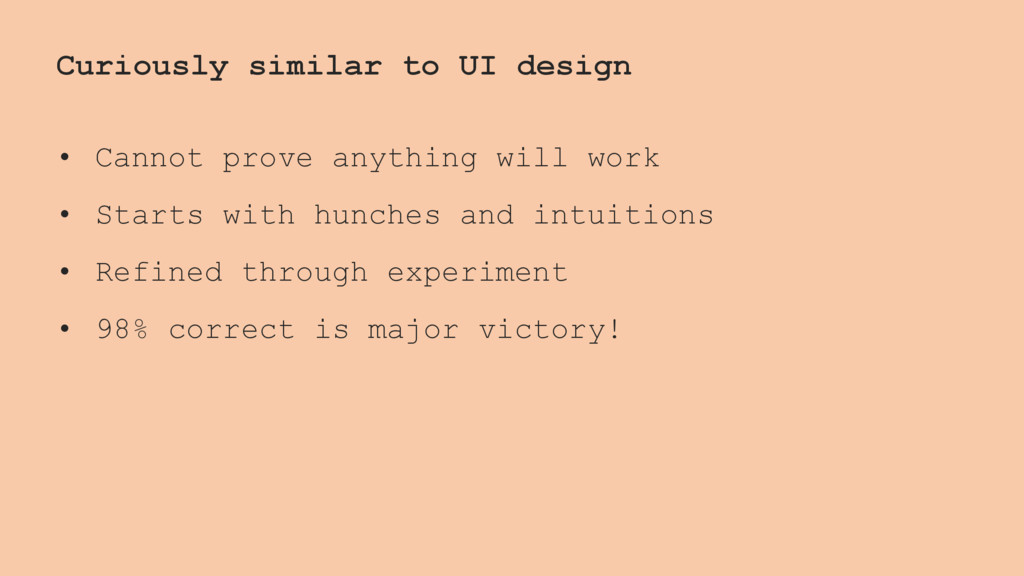 Curiously similar to UI design • Cannot prove a...