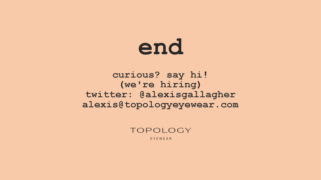 end curious? say hi! (we're hiring) twitter: @a...