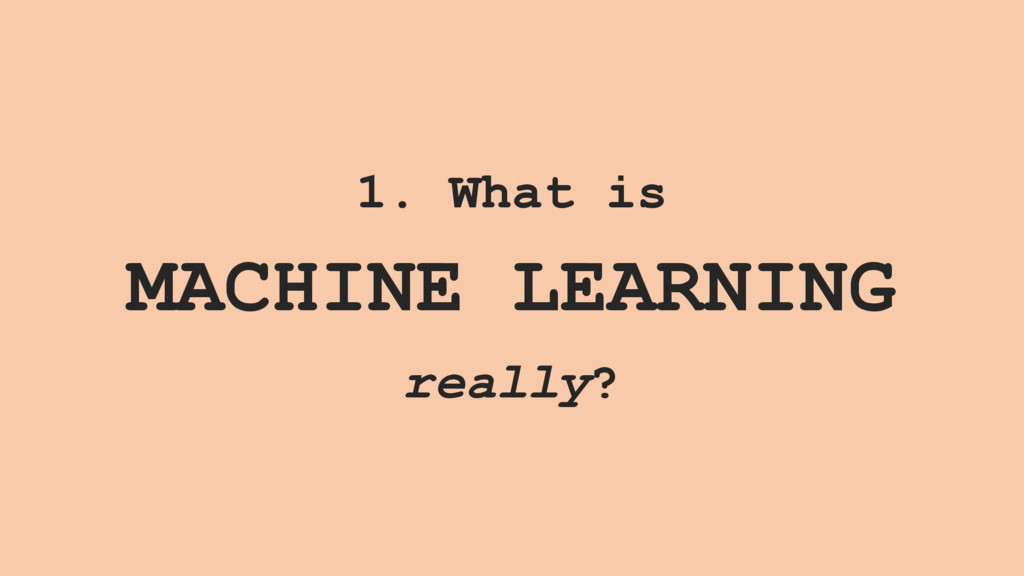 1. What is MACHINE LEARNING really?