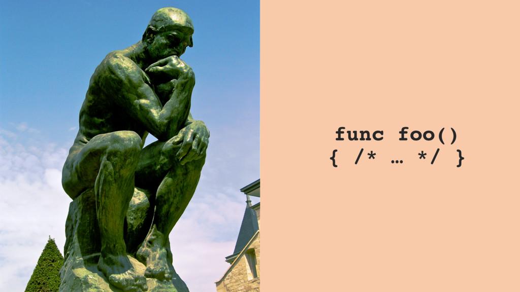 func foo() { /* … */ }