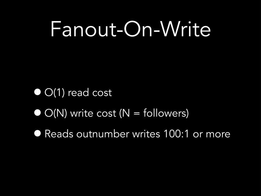 Fanout-On-Write •O(1) read cost •O(N) write cos...