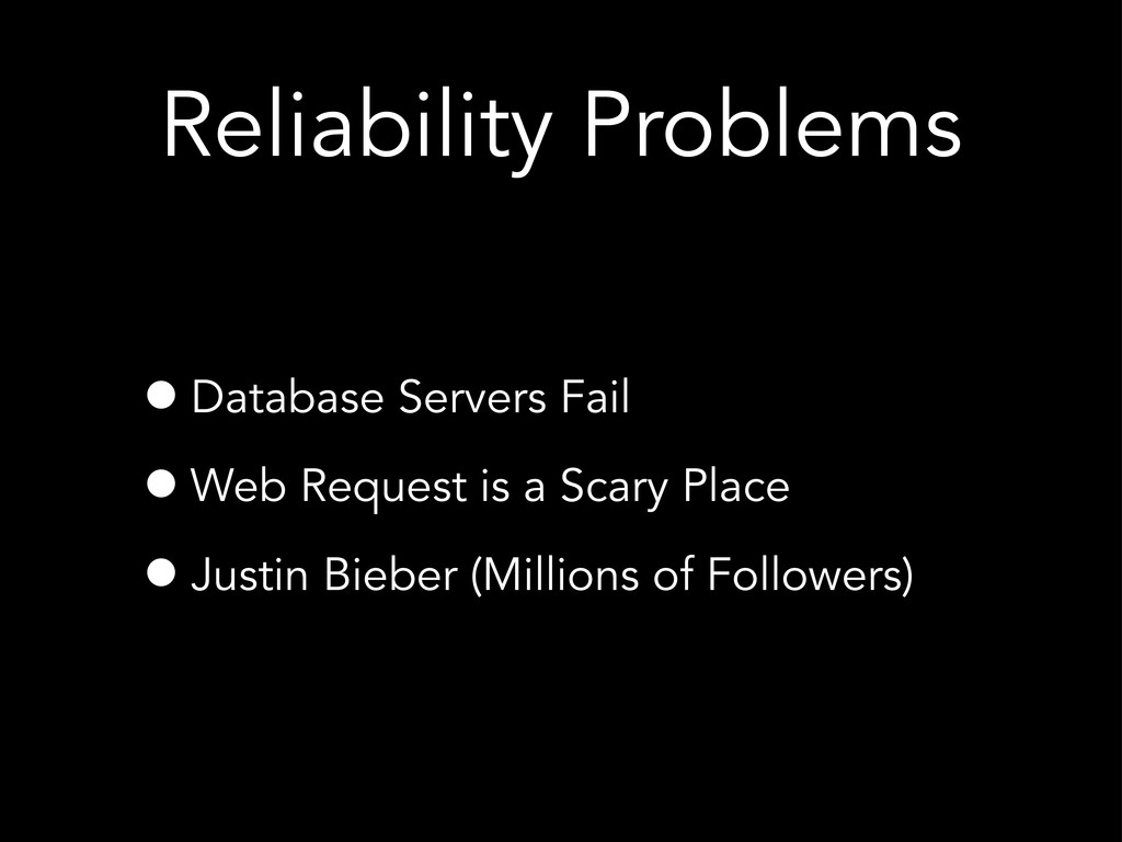 Reliability Problems •Database Servers Fail •We...