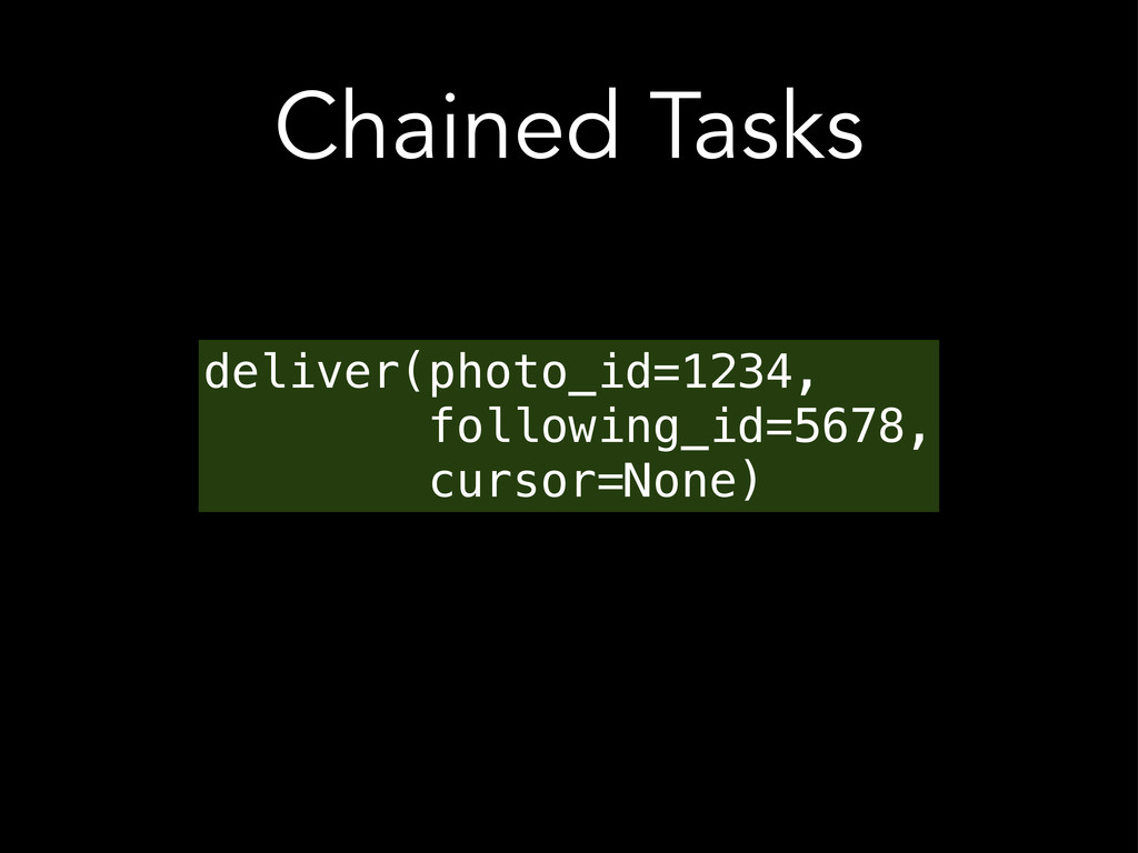 Chained Tasks deliver(photo_id=1234, following_...