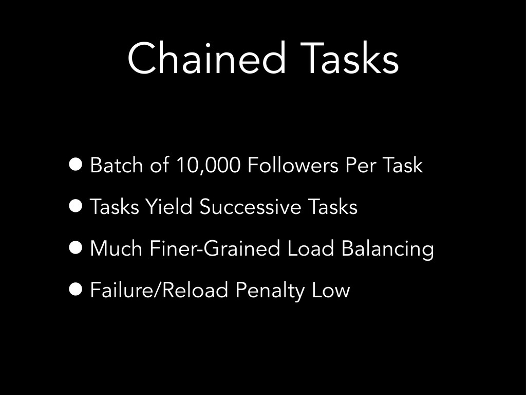 Chained Tasks •Batch of 10,000 Followers Per Ta...