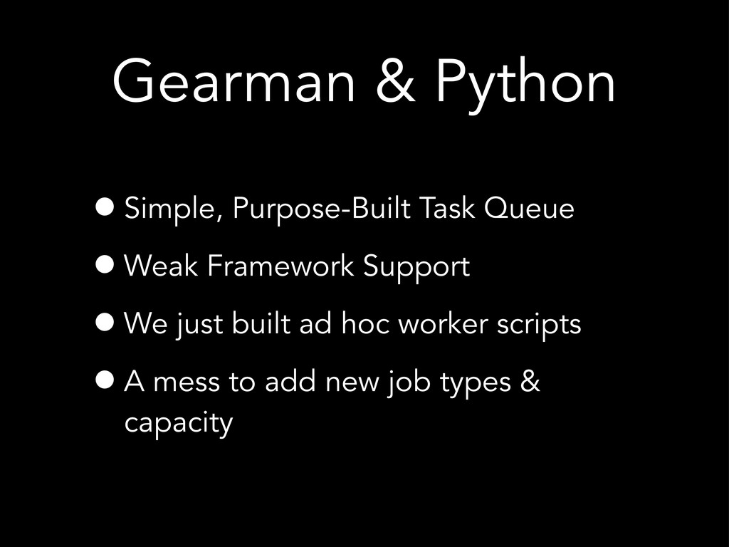 Gearman & Python •Simple, Purpose-Built Task Qu...