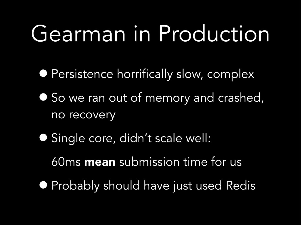 Gearman in Production •Persistence horrifically...