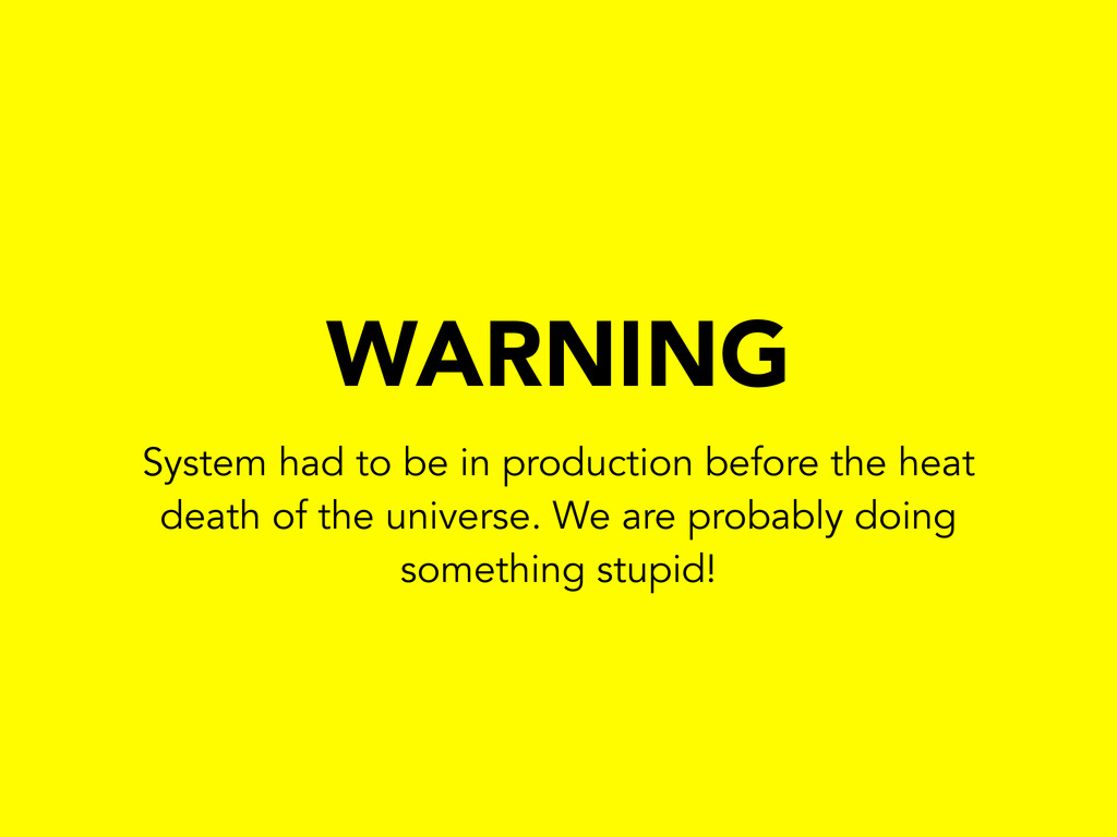 WARNING System had to be in production before t...