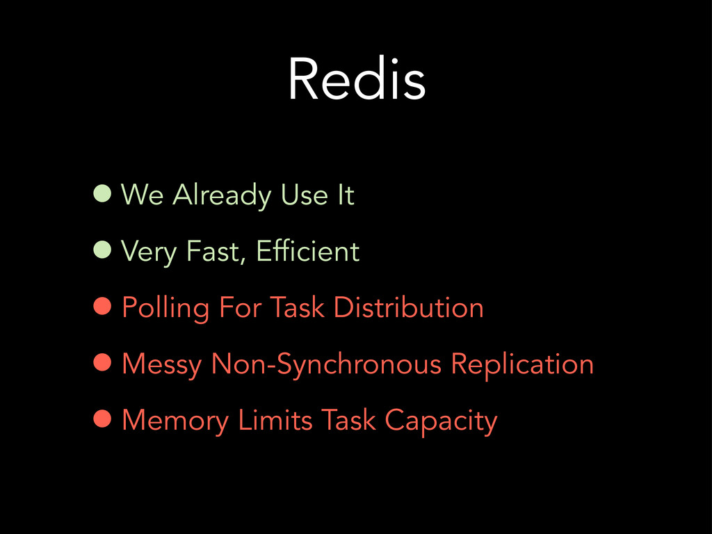 Redis •We Already Use It •Very Fast, Efficient ...