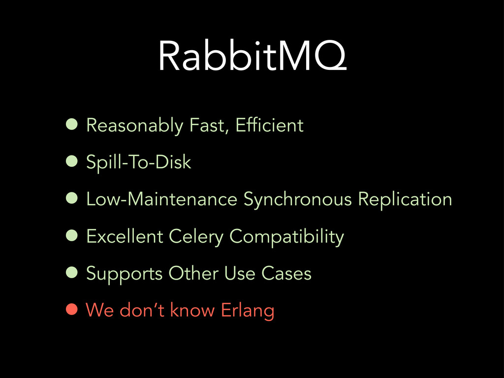 RabbitMQ • Reasonably Fast, Efficient • Spill-T...
