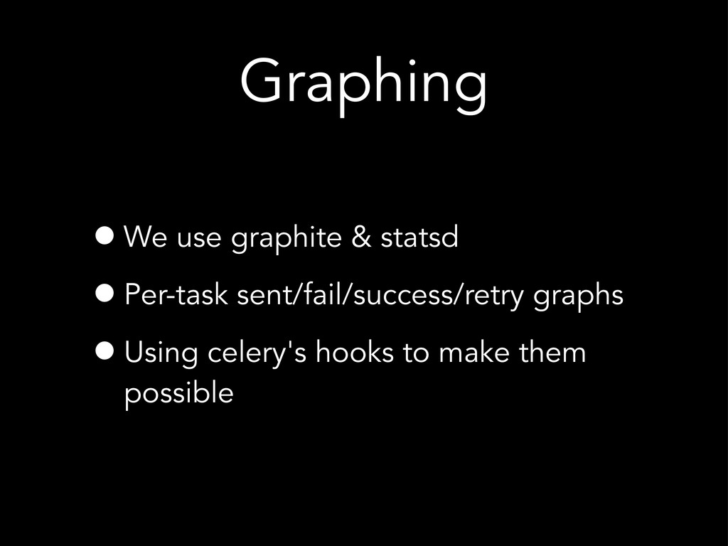 Graphing •We use graphite & statsd •Per-task se...