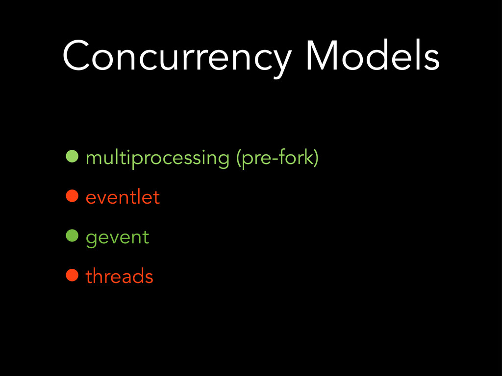 Concurrency Models •multiprocessing (pre-fork) ...