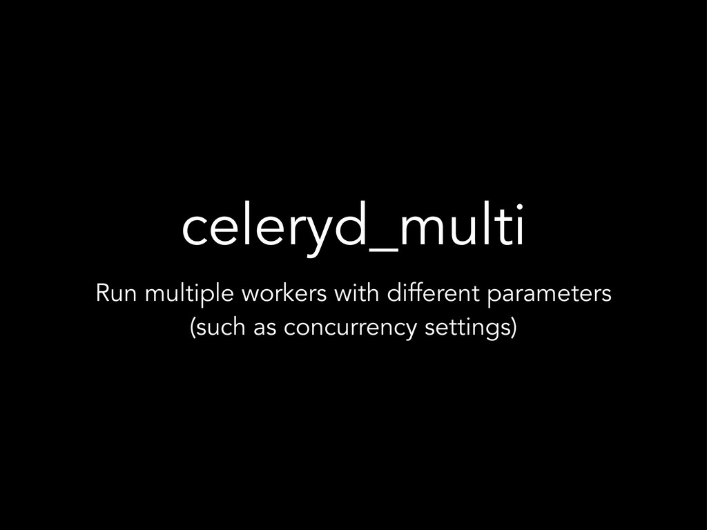 celeryd_multi Run multiple workers with differe...