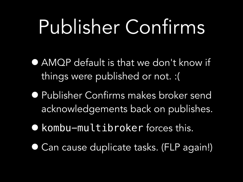 Publisher Confirms •AMQP default is that we don...