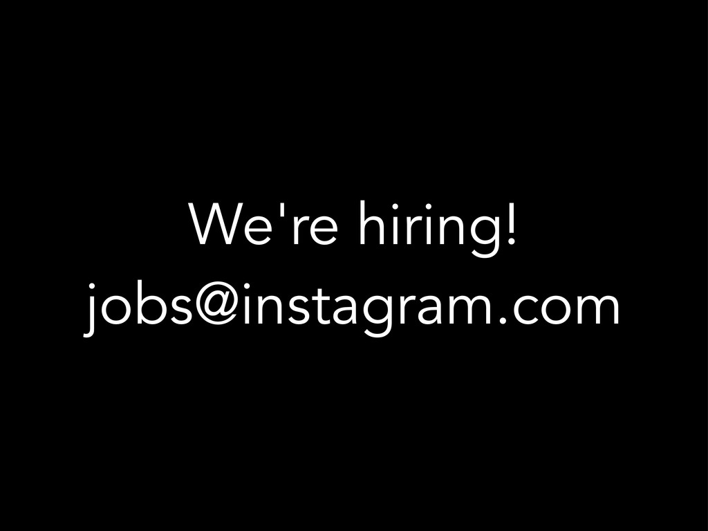 We're hiring! jobs@instagram.com