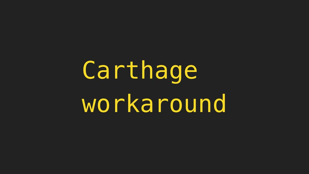 Carthage workaround