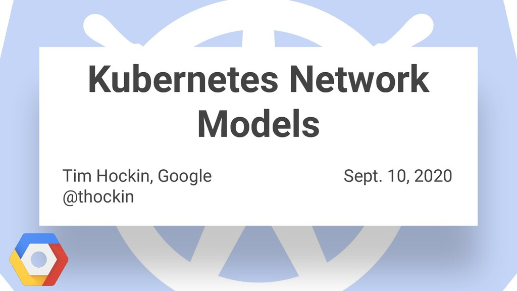 Kubernetes Network Models Tim Hockin, Google Se...