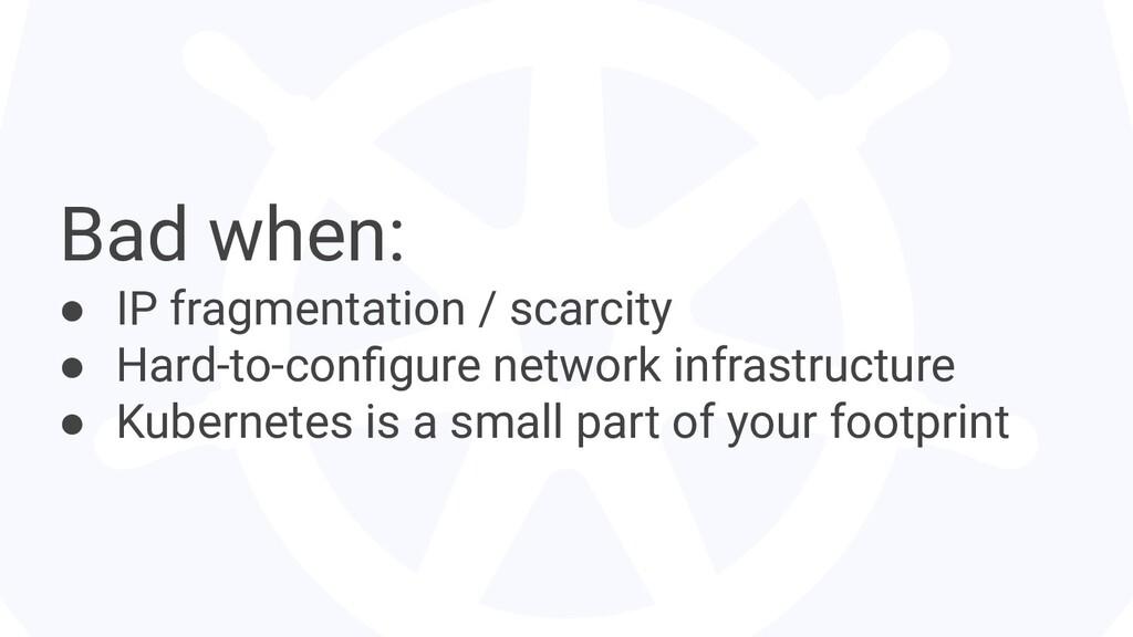 Bad when: ● IP fragmentation / scarcity ● Hard-...