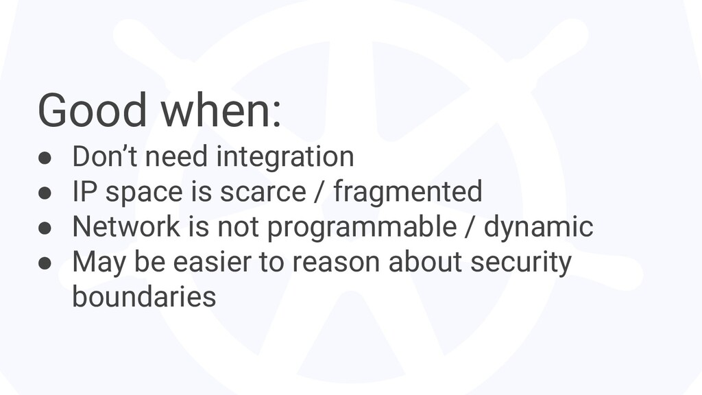 Good when: ● Don't need integration ● IP space ...