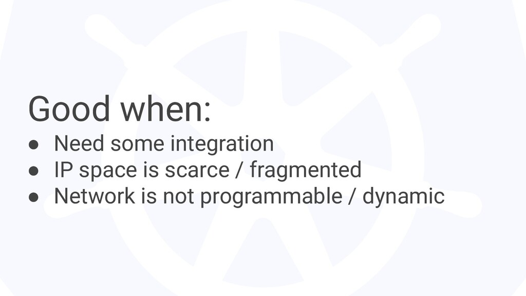 Good when: ● Need some integration ● IP space i...