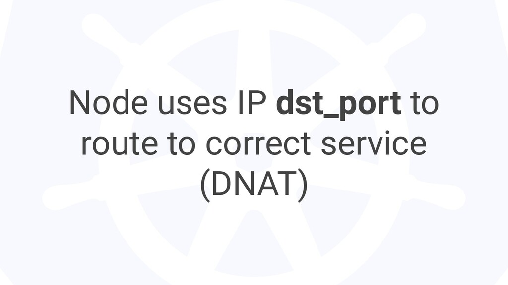 Node uses IP dst_port to route to correct servi...